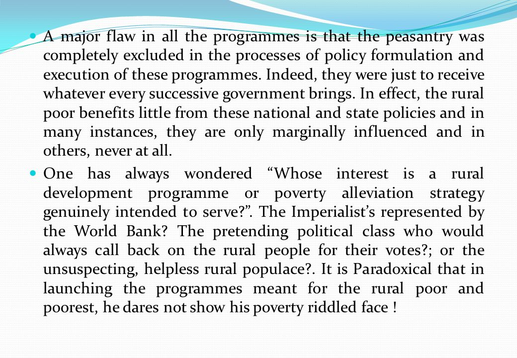 A major flaw in all the programmes is that the peasantry was completely excluded in the processes of policy formulation and execution of these program