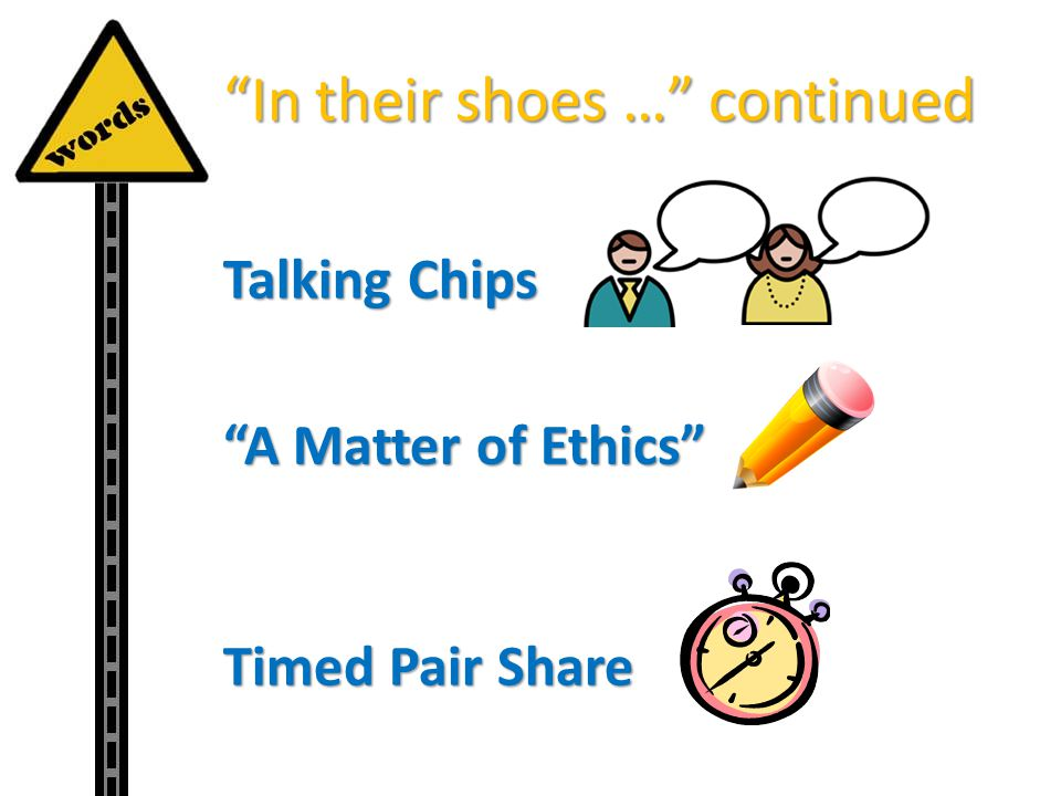 In their shoes … continued Talking Chips Timed Pair Share A Matter of Ethics