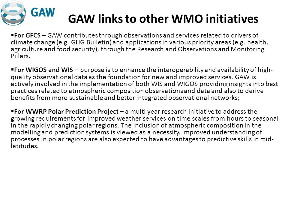 GAW links to other WMO initiatives For GFCS – GAW contributes through observations and services related to drivers of climate change (e.g.