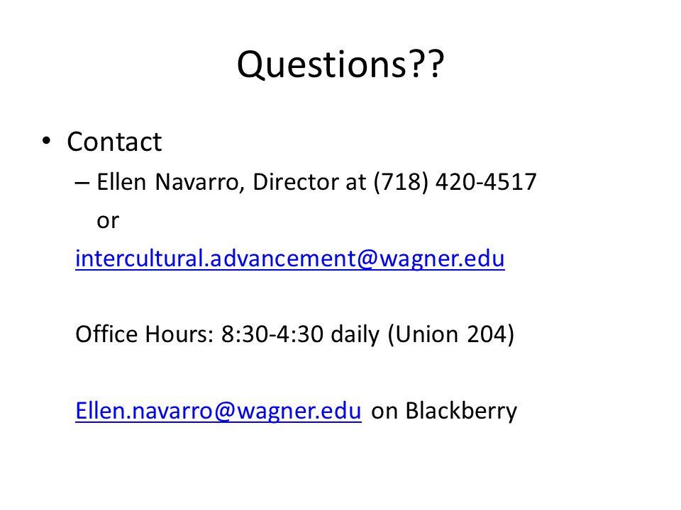 Questions?? Contact – Ellen Navarro, Director at (718) 420-4517 or intercultural.advancement@wagner.edu Office Hours: 8:30-4:30 daily (Union 204) Elle