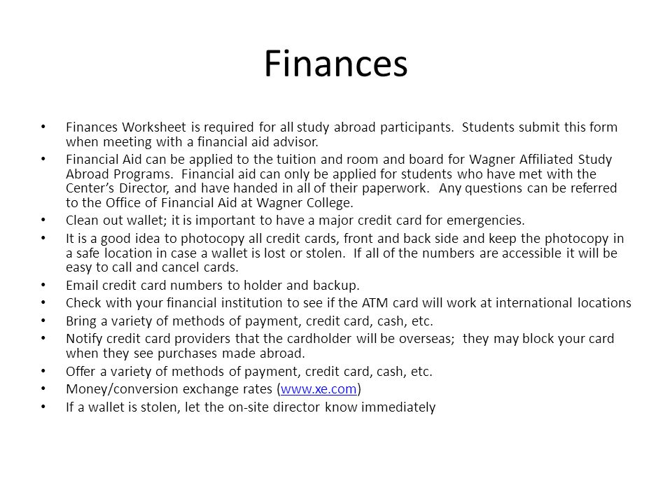 Finances Finances Worksheet is required for all study abroad participants. Students submit this form when meeting with a financial aid advisor. Financ
