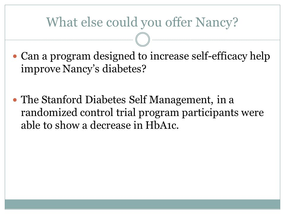 What else could you offer Nancy? Can a program designed to increase self-efficacy help improve Nancys diabetes? The Stanford Diabetes Self Management,