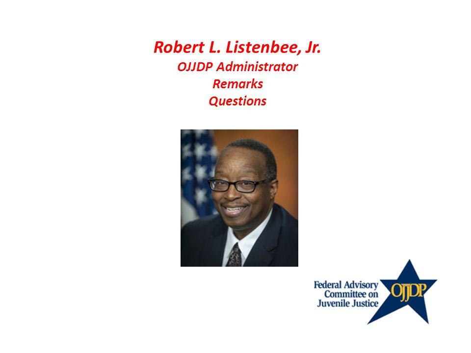 Robert L. Listenbee, Jr. OJJDP Administrator Remarks Questions