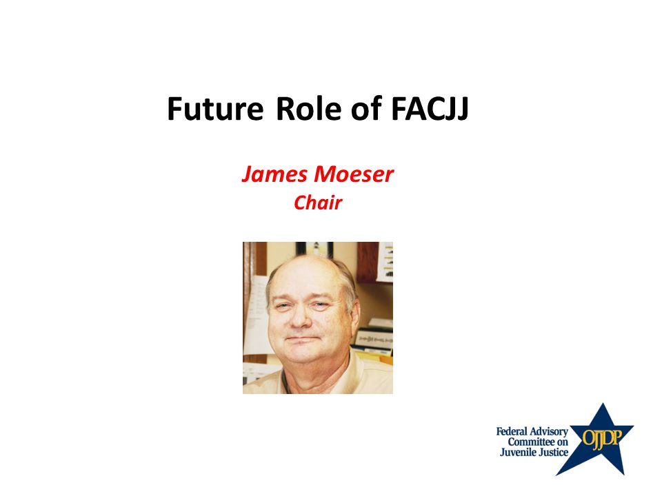 Future Role of FACJJ James Moeser Chair
