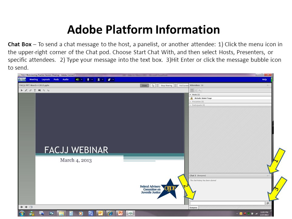 Adobe Platform Information Chat Box – To send a chat message to the host, a panelist, or another attendee: 1) Click the menu icon in the upper-right corner of the Chat pod.