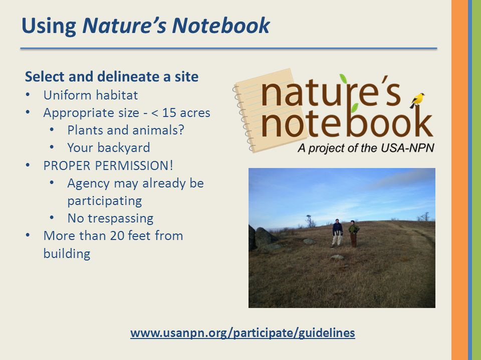 Using Natures Notebook   Select and delineate a site Uniform habitat Appropriate size - < 15 acres Plants and animals.