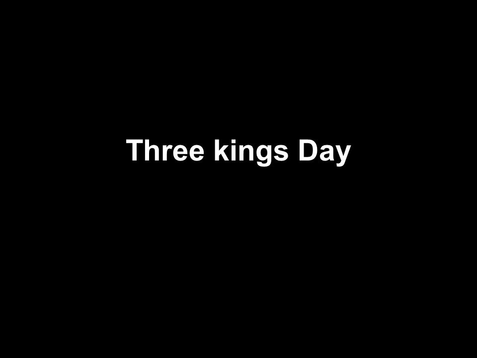 Three Kings day The three kings gave presents to the Baby Jesus.