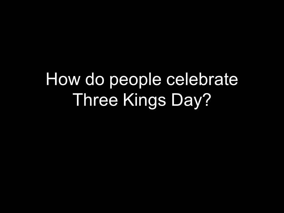 How do people celebrate Three Kings Day?