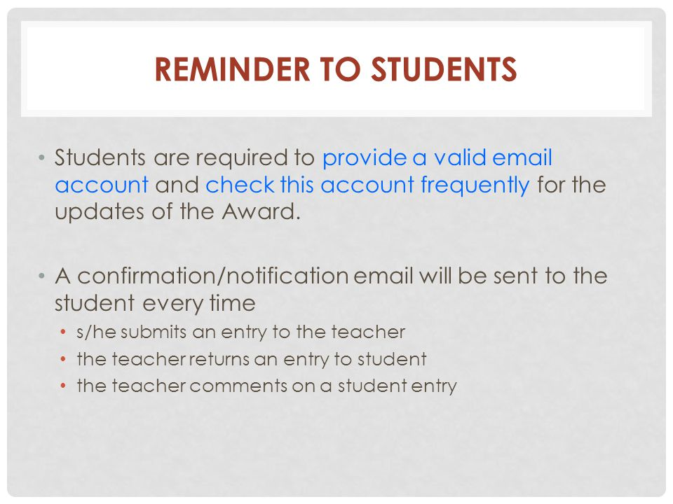 REMINDER TO STUDENTS Students are required to provide a valid email account and check this account frequently for the updates of the Award.