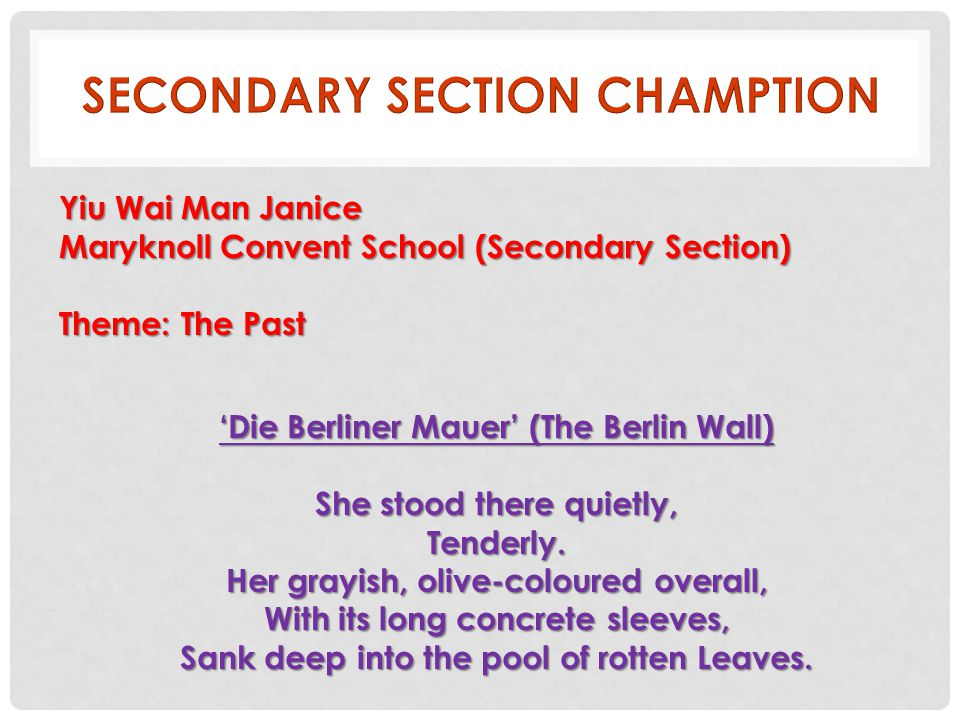 Yiu Wai Man Janice Maryknoll Convent School (Secondary Section) Theme: The Past Die Berliner Mauer (The Berlin Wall) She stood there quietly, Tenderly.