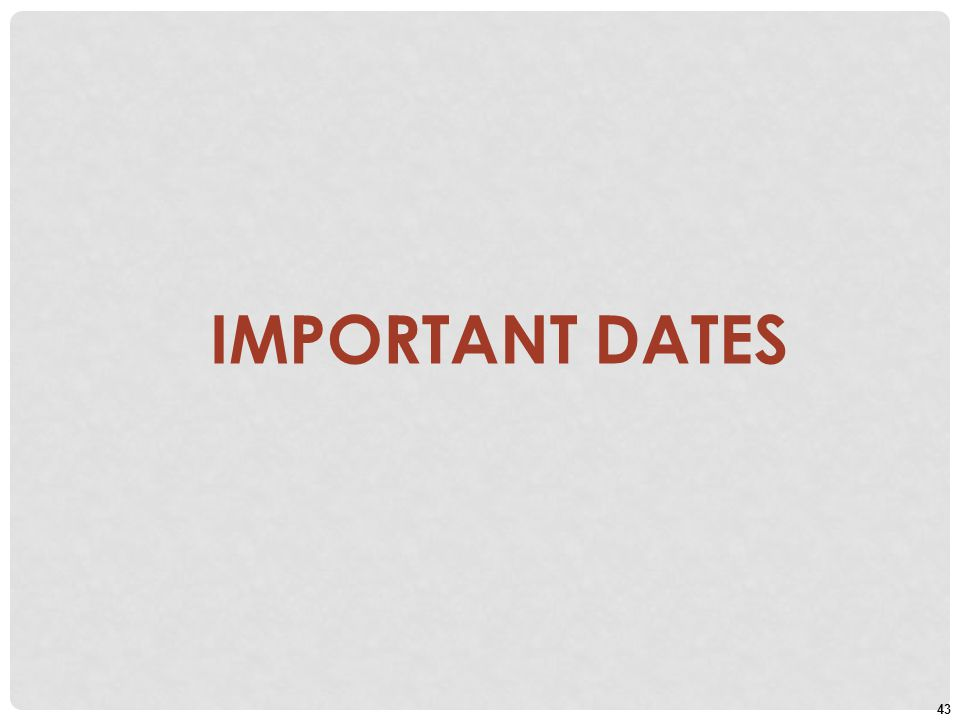 43 IMPORTANT DATES