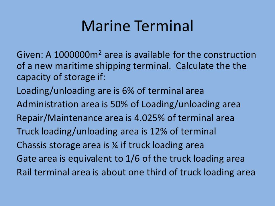Marine Terminal Given: A m 2 area is available for the construction of a new maritime shipping terminal.