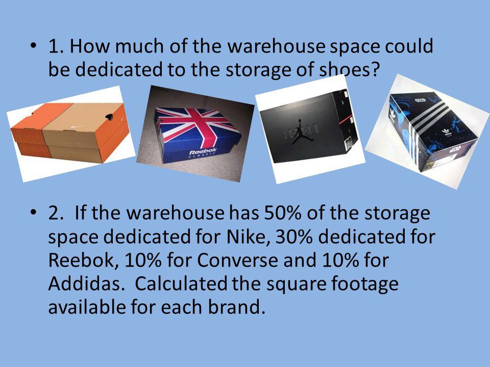 1. How much of the warehouse space could be dedicated to the storage of shoes.