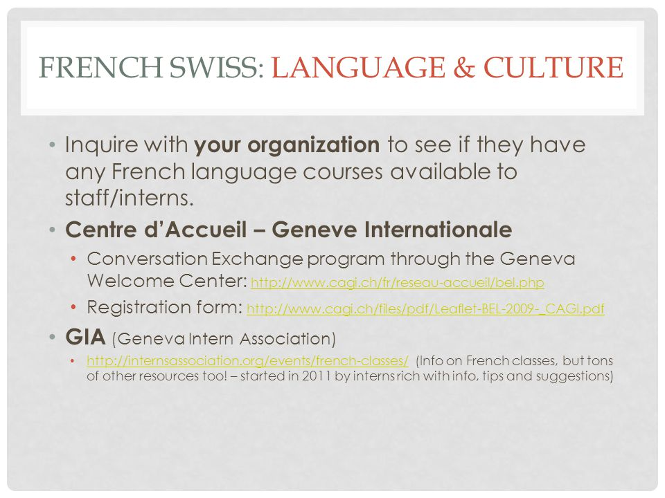FRENCH SWISS: LANGUAGE & CULTURE Inquire with your organization to see if they have any French language courses available to staff/interns. Centre dAc