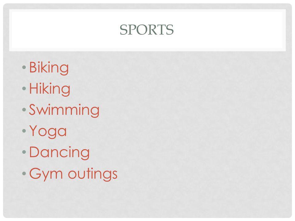 SPORTS Biking Hiking Swimming Yoga Dancing Gym outings