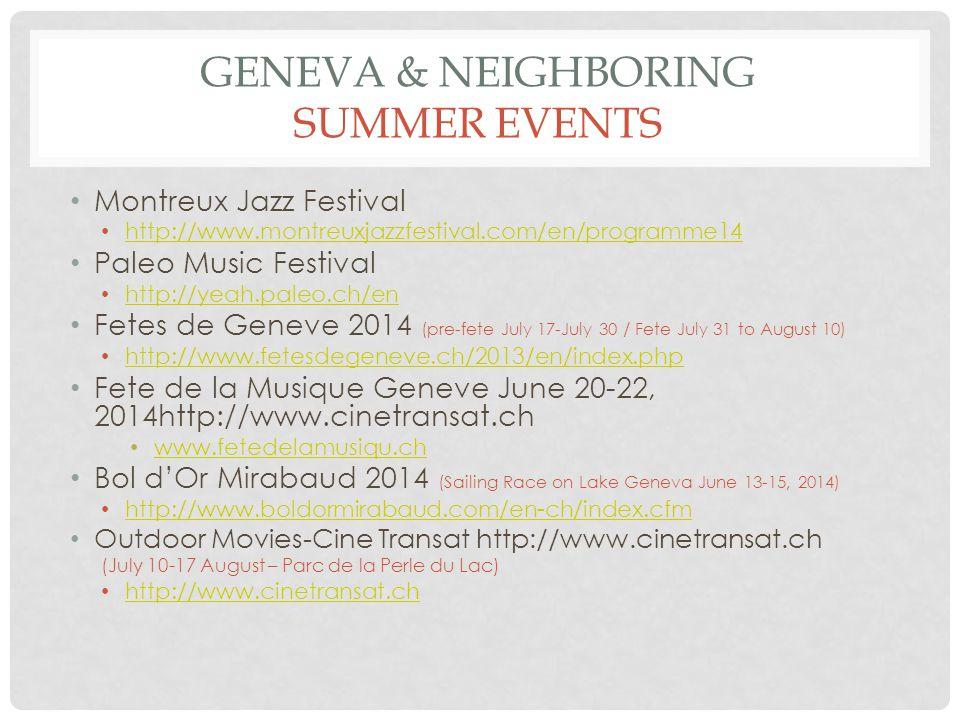 GENEVA & NEIGHBORING SUMMER EVENTS Montreux Jazz Festival http://www.montreuxjazzfestival.com/en/programme14 Paleo Music Festival http://yeah.paleo.ch