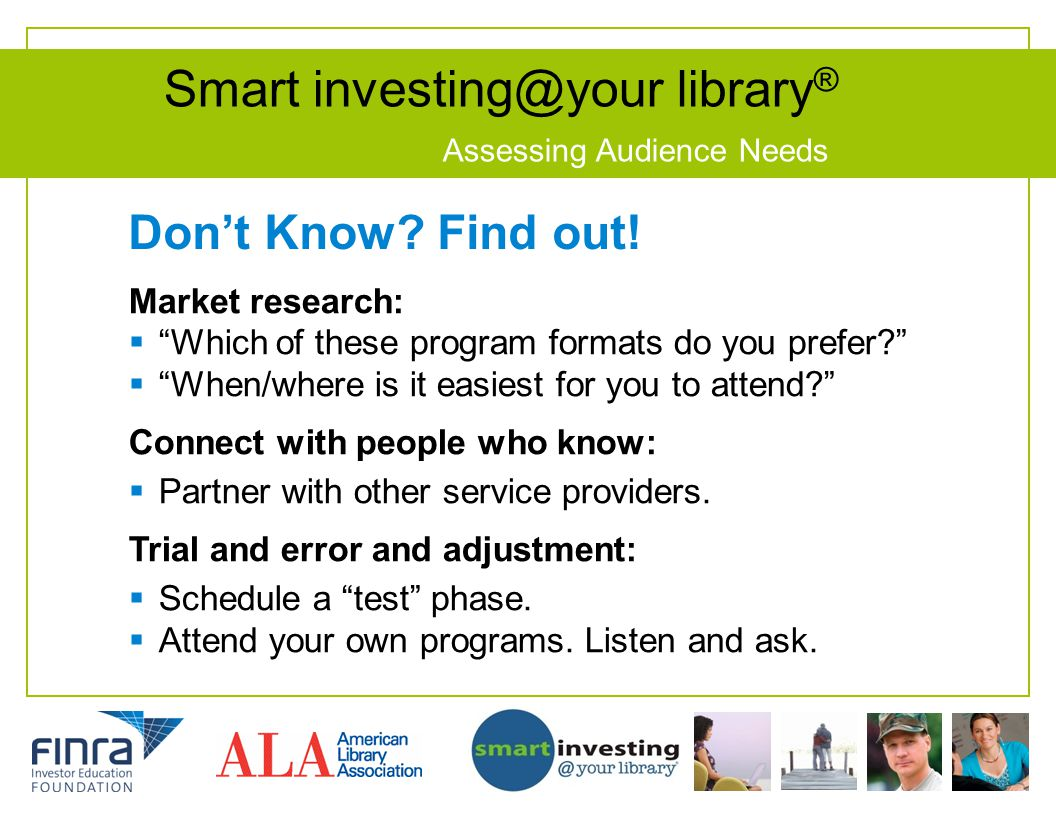 Smart investing@your library ® Assessing Audience Needs Dont Know? Find out! Market research: Which of these program formats do you prefer? When/where