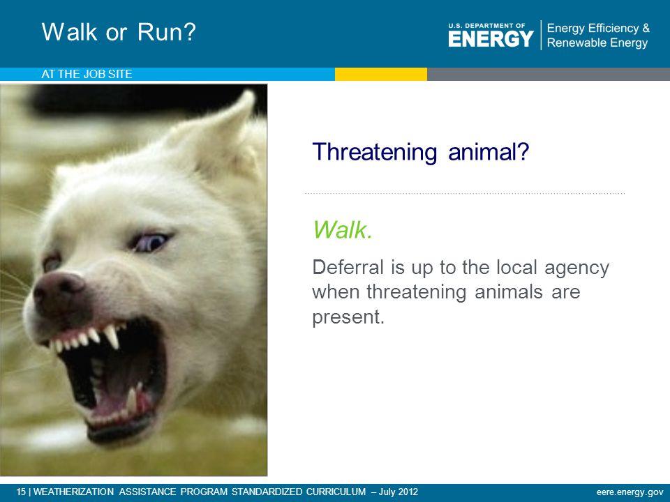 15 | WEATHERIZATION ASSISTANCE PROGRAM STANDARDIZED CURRICULUM – July 2012eere.energy.gov AT THE JOB SITE Threatening animal.