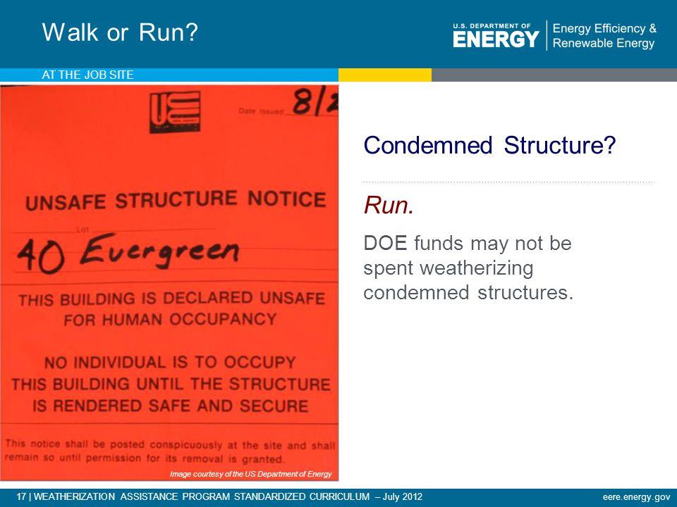 17 | WEATHERIZATION ASSISTANCE PROGRAM STANDARDIZED CURRICULUM – July 2012eere.energy.gov AT THE JOB SITE Walk or Run.