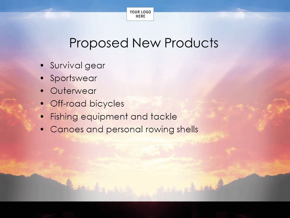 Proposed New Products Survival gear Sportswear Outerwear Off-road bicycles Fishing equipment and tackle Canoes and personal rowing shells