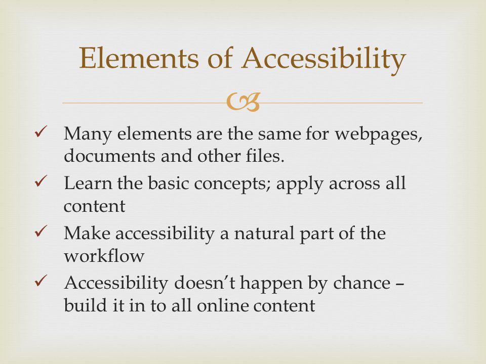 Elements of Accessibility Many elements are the same for webpages, documents and other files.