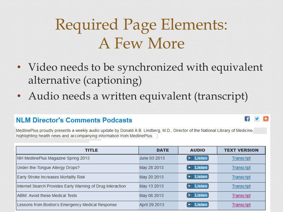 Required Page Elements: A Few More Video needs to be synchronized with equivalent alternative (captioning) Audio needs a written equivalent (transcript)