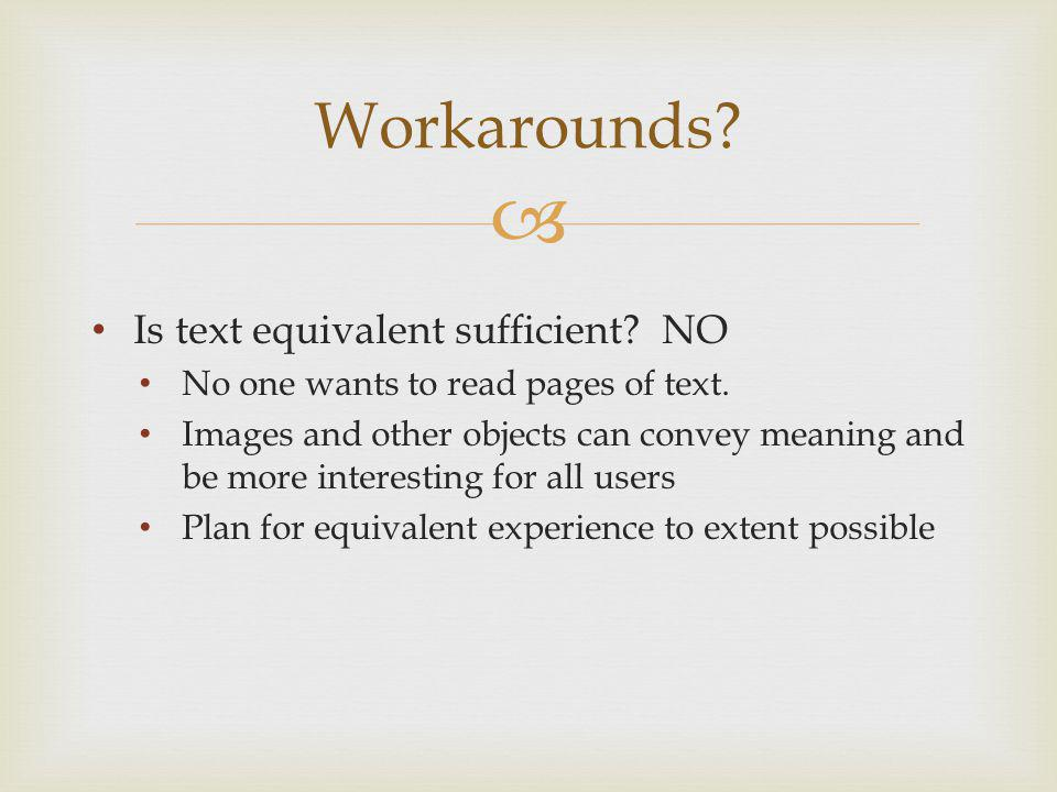 Workarounds. Is text equivalent sufficient. NO No one wants to read pages of text.