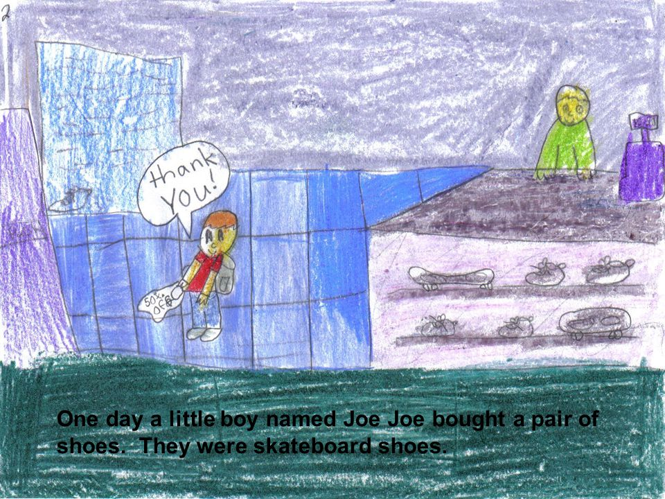 One day a little boy named Joe Joe bought a pair of shoes. They were skateboard shoes.