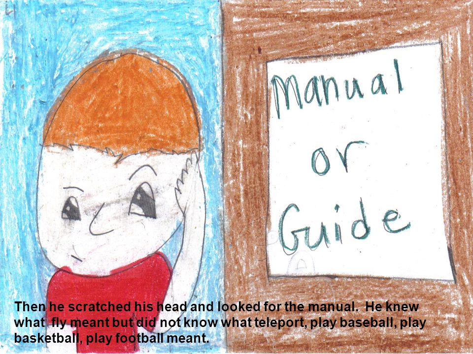 Then he scratched his head and looked for the manual. He knew what fly meant but did not know what teleport, play baseball, play basketball, play foot