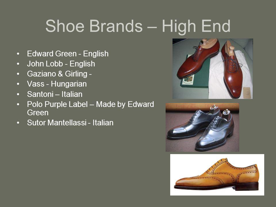 Shoe Brands – High End Edward Green - English John Lobb - English Gaziano & Girling - Vass - Hungarian Santoni – Italian Polo Purple Label – Made by Edward Green Sutor Mantellassi - Italian