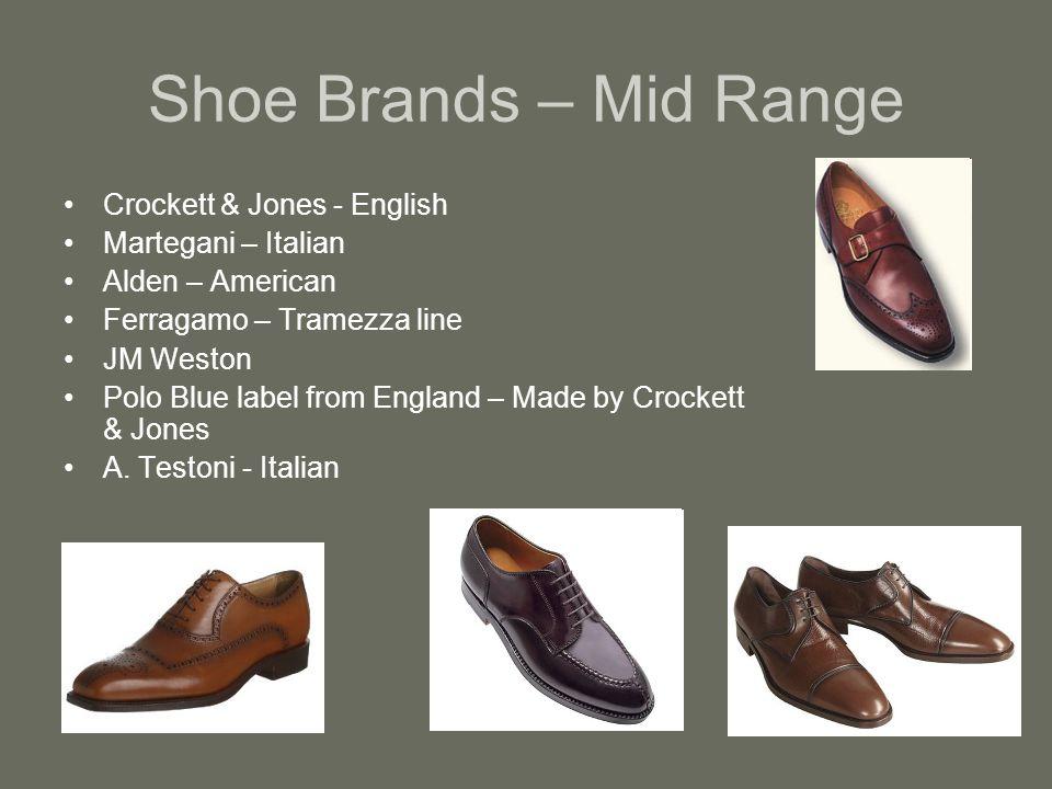 Shoe Brands – Mid Range Crockett & Jones - English Martegani – Italian Alden – American Ferragamo – Tramezza line JM Weston Polo Blue label from England – Made by Crockett & Jones A.