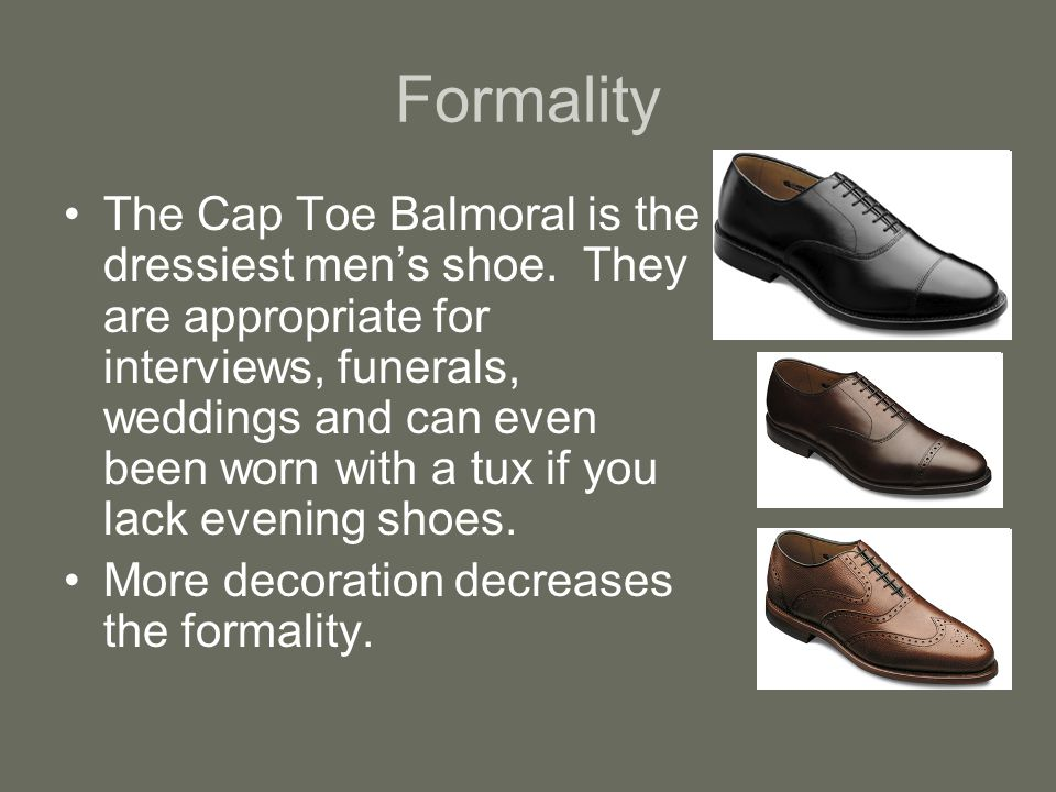 Formality The Cap Toe Balmoral is the dressiest mens shoe.