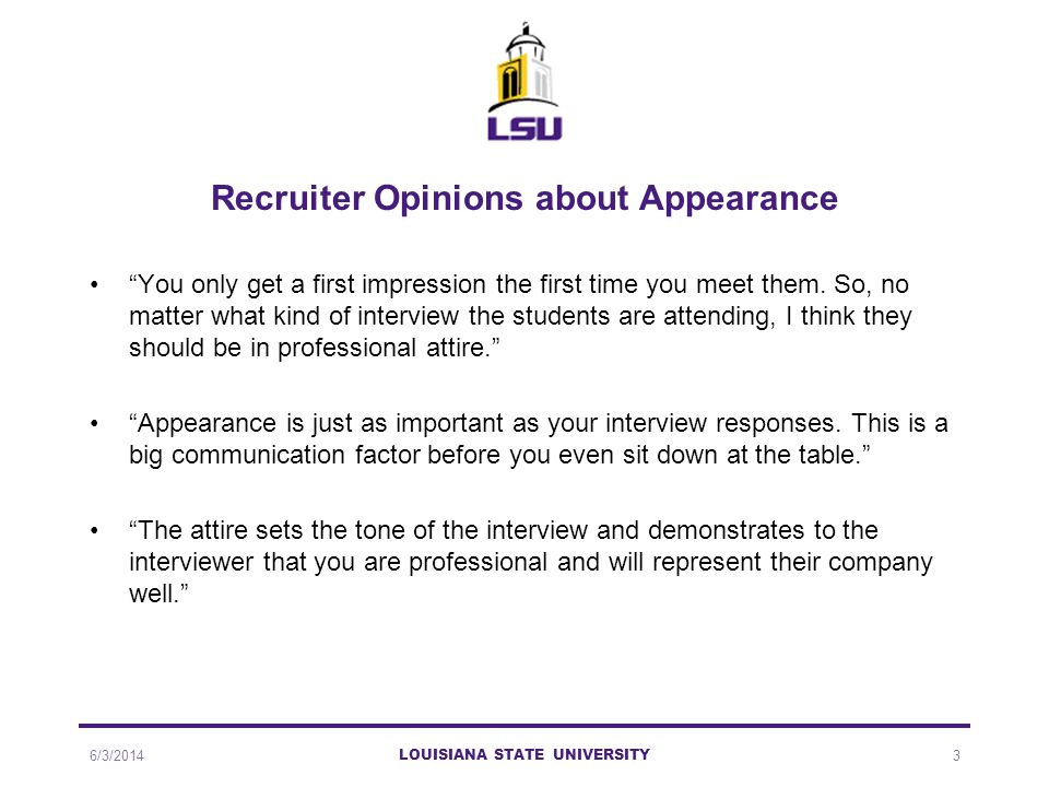 Recruiter Opinions about Appearance You only get a first impression the first time you meet them.