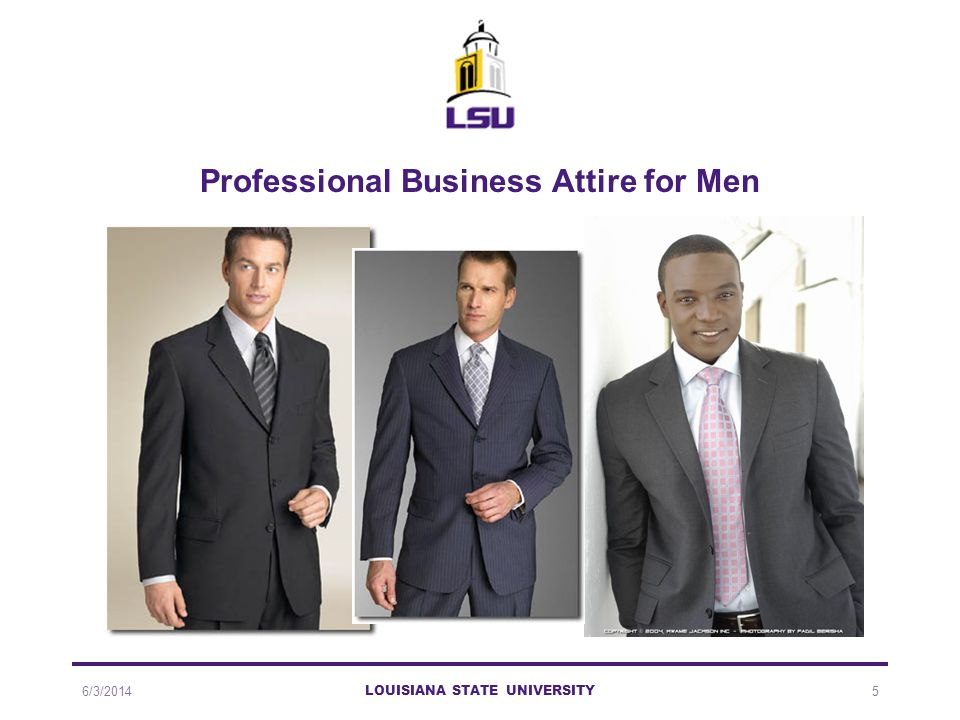 Professional Business Attire for Men 6/3/2014 LOUISIANA STATE UNIVERSITY 5
