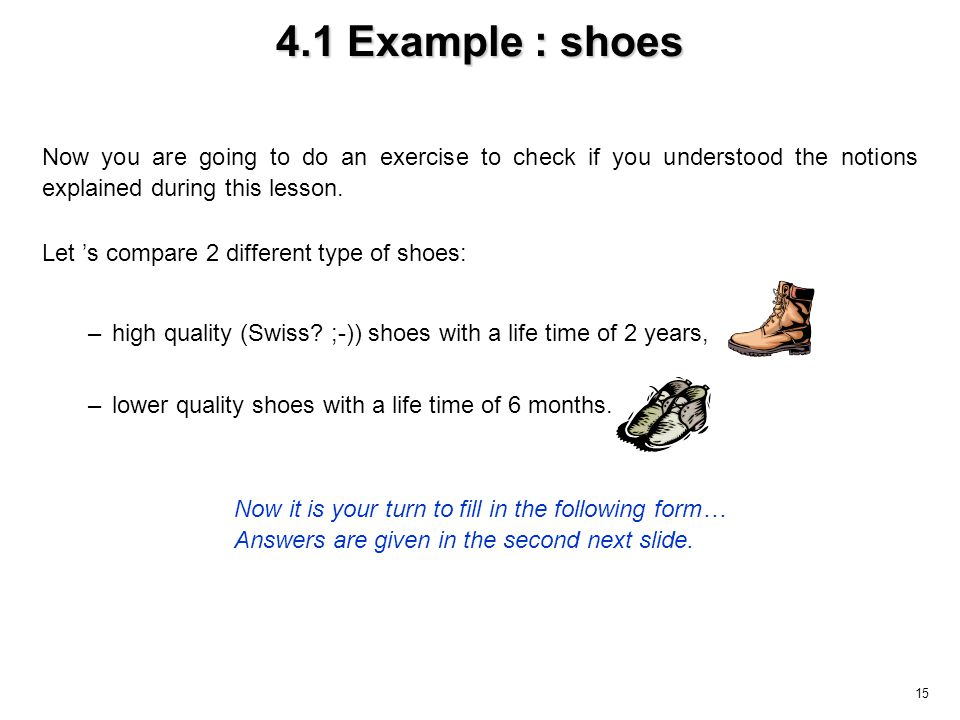 15 4.1 Example : shoes Now you are going to do an exercise to check if you understood the notions explained during this lesson. Let s compare 2 differ