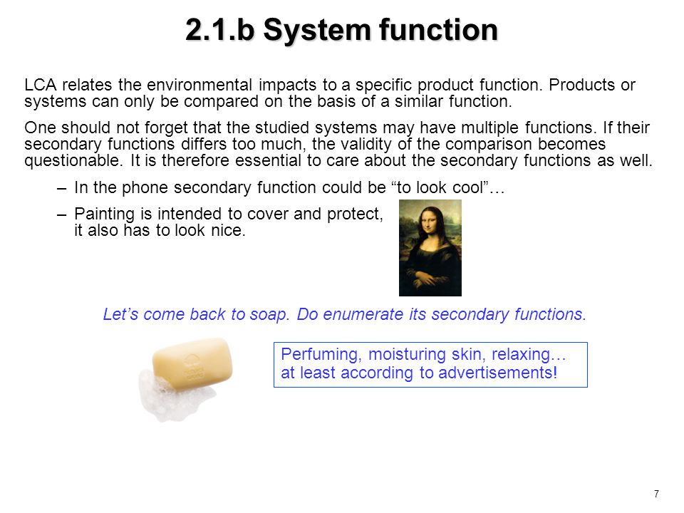 7 2.1.b System function LCA relates the environmental impacts to a specific product function.
