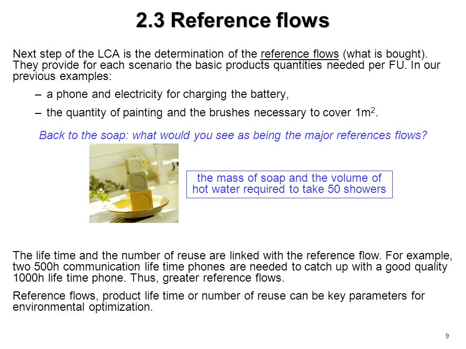 9 2.3 Reference flows Next step of the LCA is the determination of the reference flows (what is bought). They provide for each scenario the basic prod