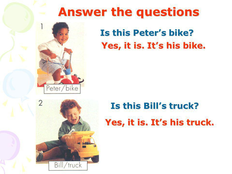 Answer the questions Is this Peters bike. Is this Bills truck.