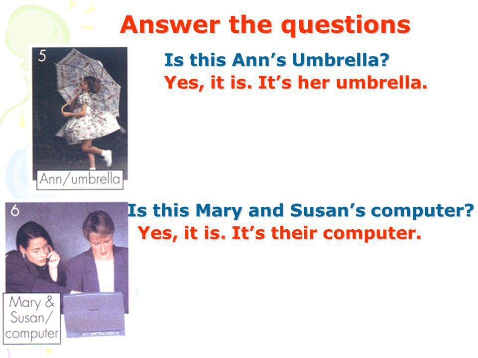 Is this Anns Umbrella. Is this Mary and Susans computer.