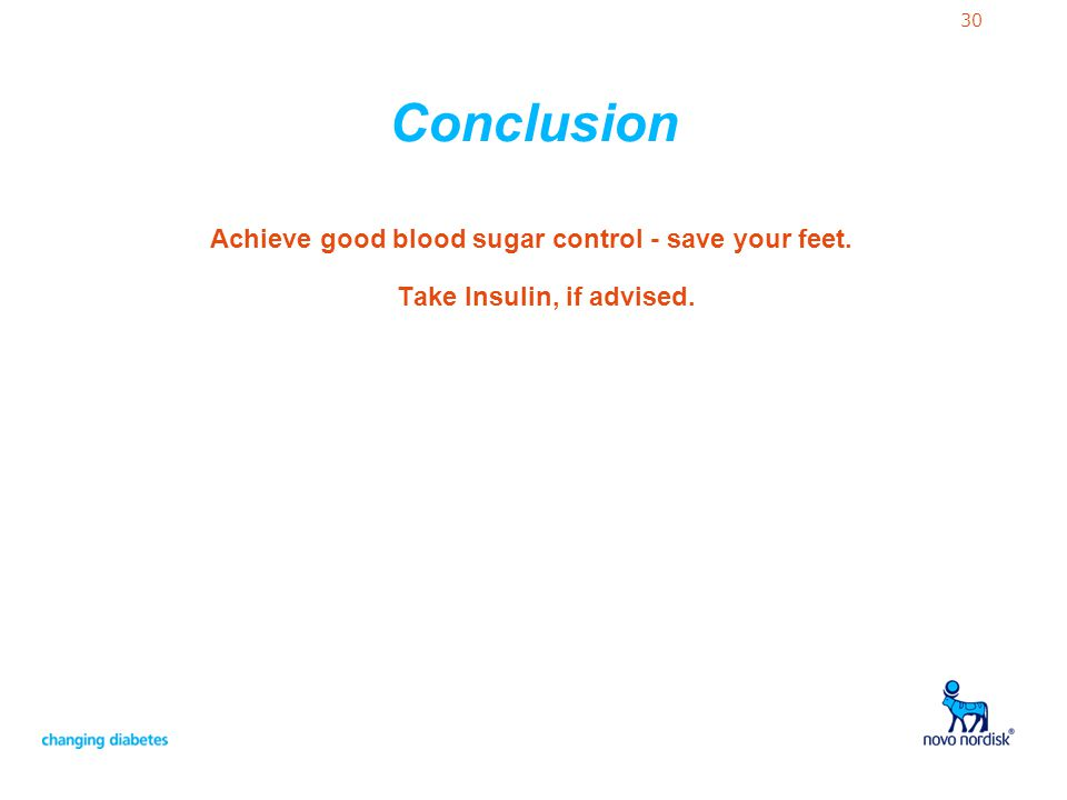 30 Conclusion Achieve good blood sugar control - save your feet. Take Insulin, if advised.