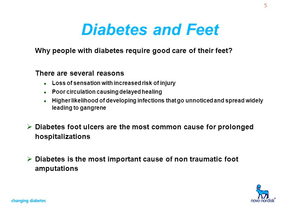 5 Diabetes and Feet Why people with diabetes require good care of their feet? There are several reasons l Loss of sensation with increased risk of inj