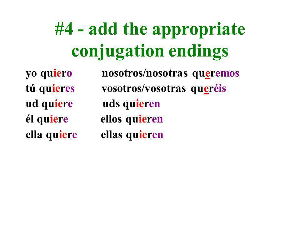 #1 - find the stem QUERER QUERER QUER #2 - find the vowel in the stem QU E R #3 - change the vowel to the stem change QU E R = QU IE R X X To conjugat
