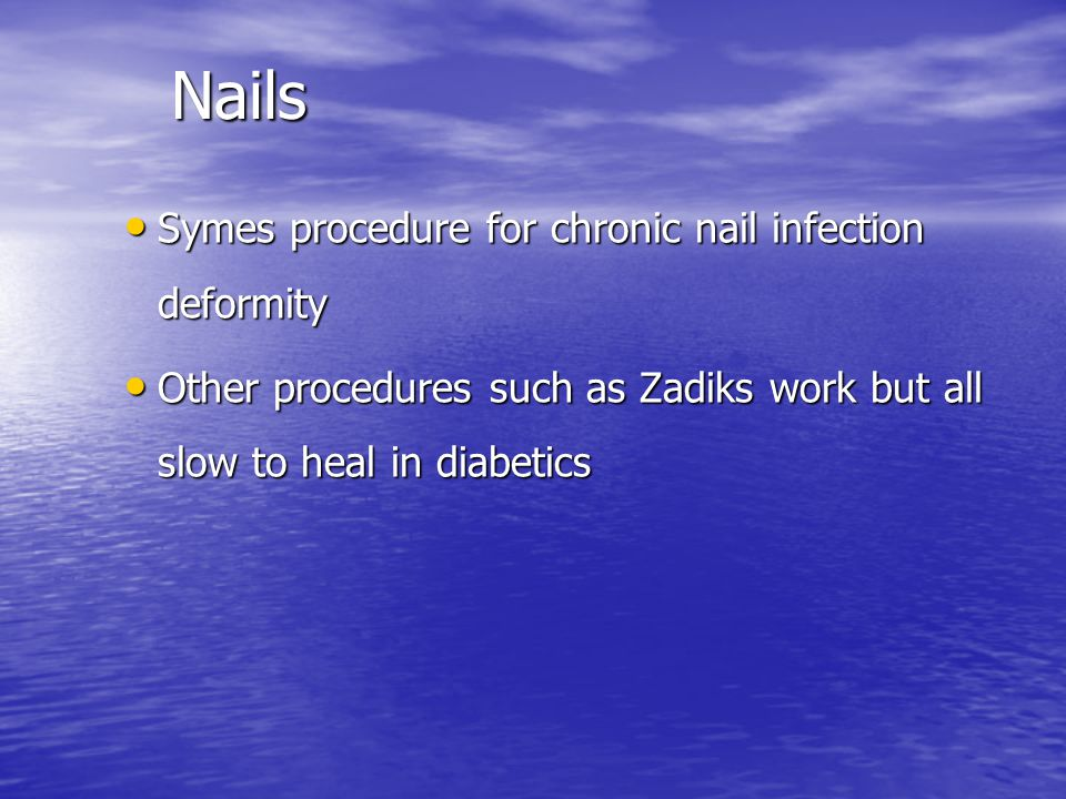 Nails Symes procedure for chronic nail infection deformity Symes procedure for chronic nail infection deformity Other procedures such as Zadiks work b