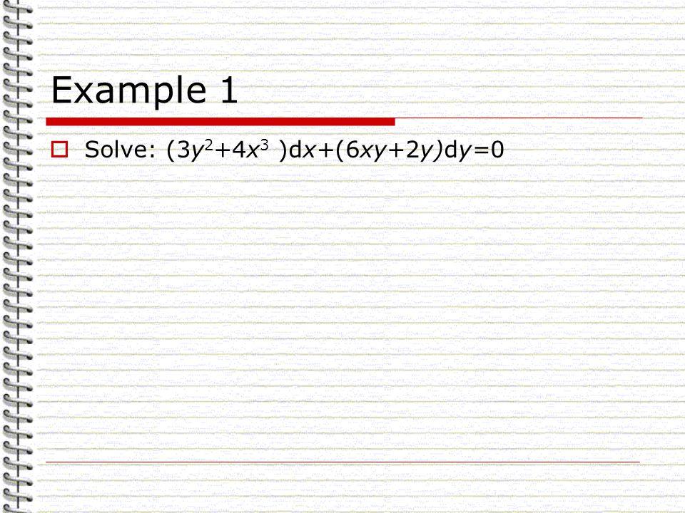Example 1 Solve: (3y 2 +4x 3 )dx+(6xy+2y)dy=0