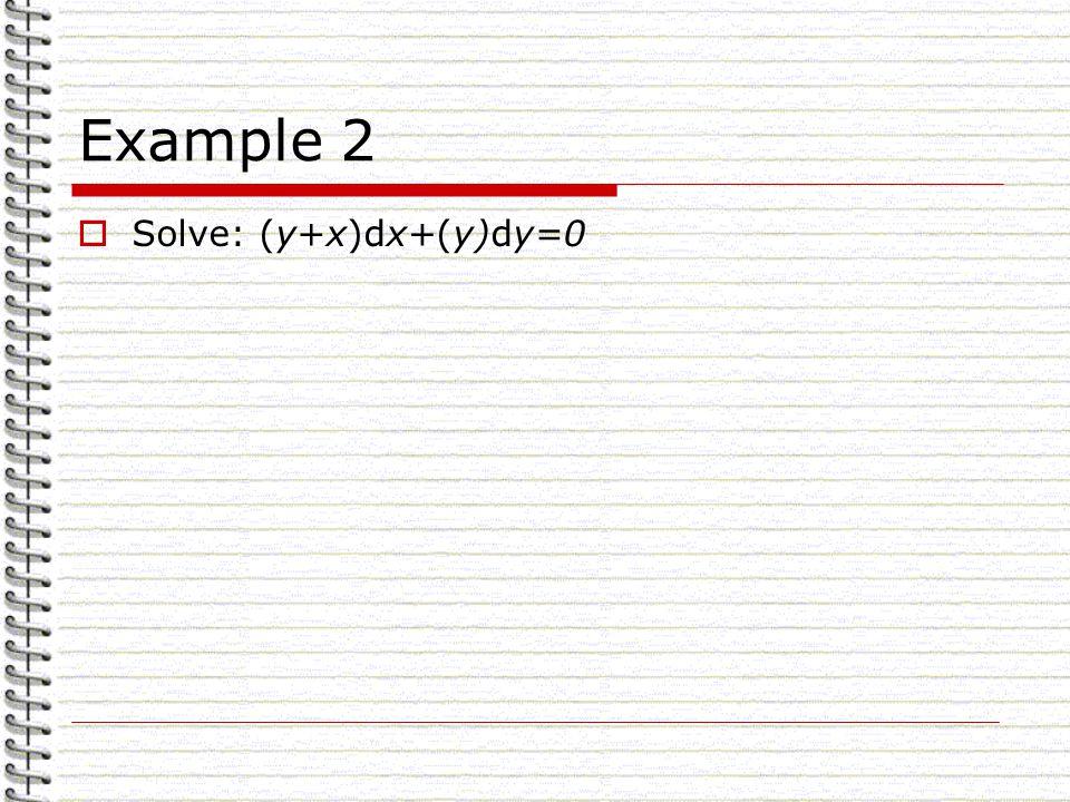 Example 2 Solve: (y+x)dx+(y)dy=0