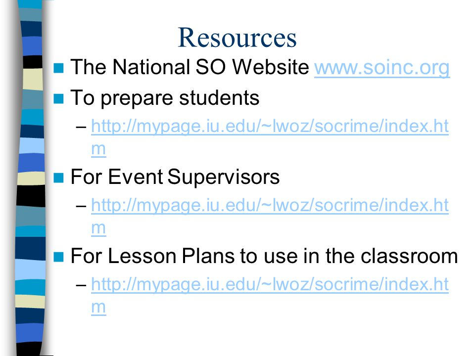 Resources The National SO Website www.soinc.orgwww.soinc.org To prepare students –http://mypage.iu.edu/~lwoz/socrime/index.ht mhttp://mypage.iu.edu/~l