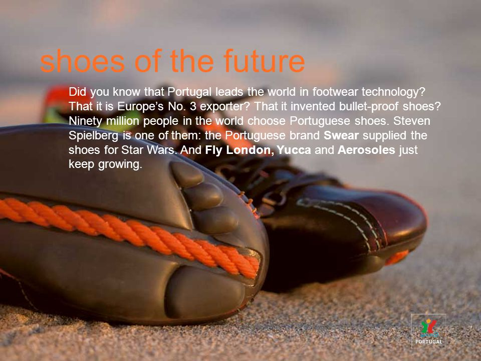 Did you know that Portugal leads the world in footwear technology.