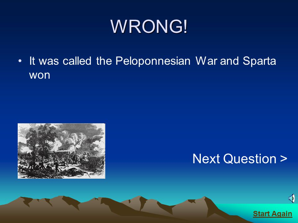 CORRECT! It started in 431 and ended in 404 BC Next Question > Start Again