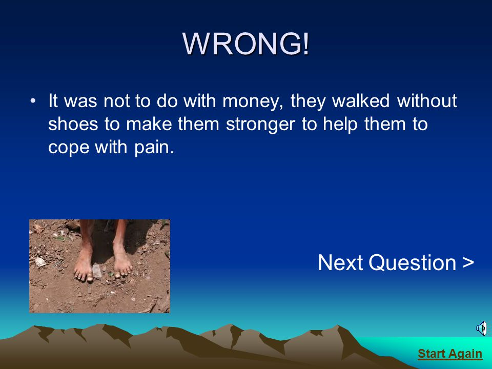 CORRECT.They walked without shoes to make them stronger to help them to cope with pain.