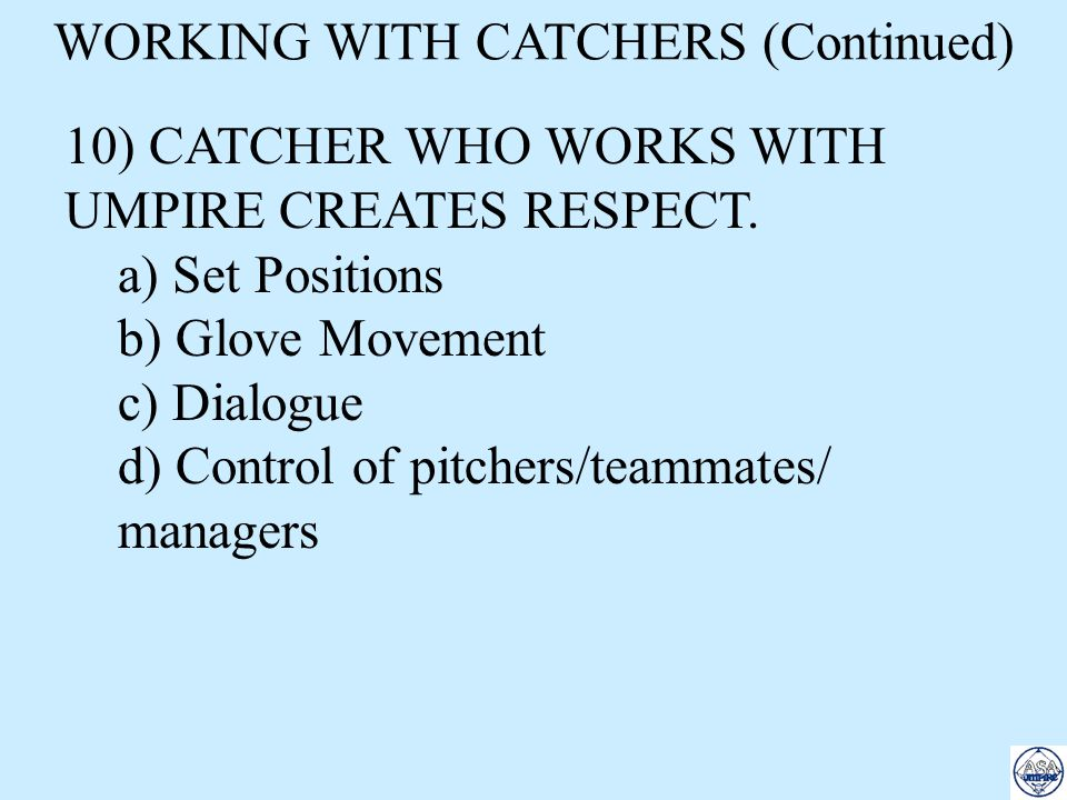 1) You Are a Team! 2) Understand the Basics of Catching 3) Catchers Need to Know What They Can & Cannot Do - Target of Catcher Will Help in FP 4) Set